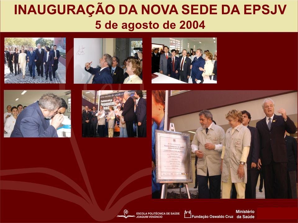 INAUGURAÇÃO DA NOVA SEDE DA EPSJV 5 de agosto de 2004