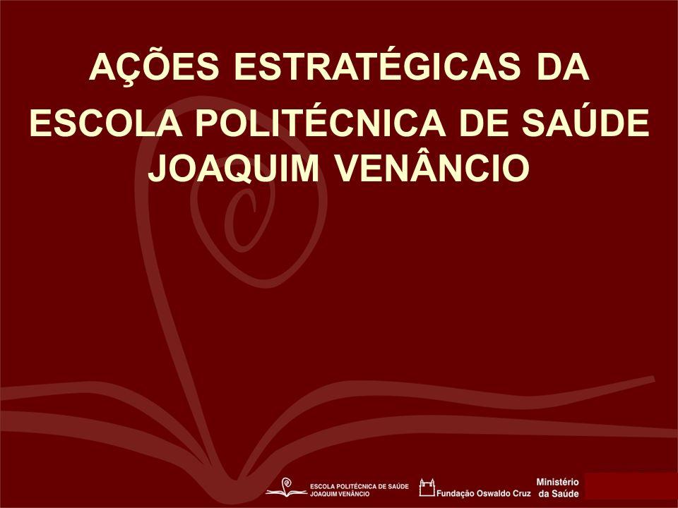 AÇÕES ESTRATÉGICAS DA ESCOLA POLITÉCNICA DE SAÚDE JOAQUIM VENÂNCIO