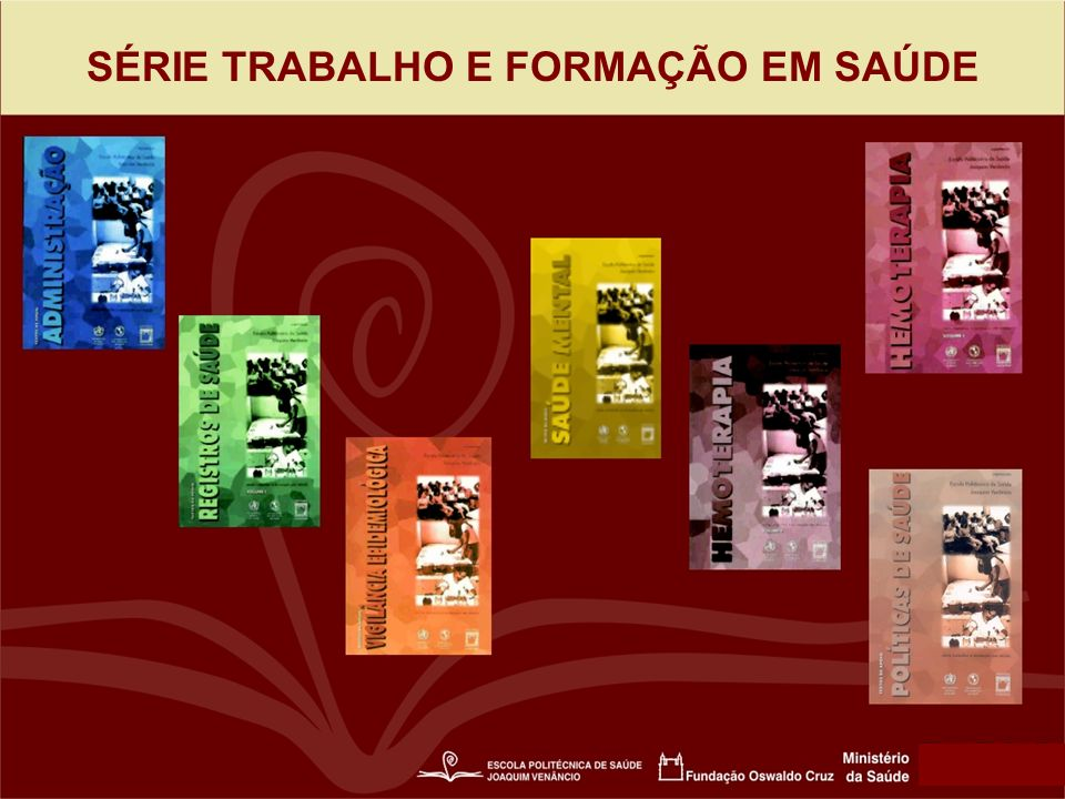 SÉRIE TRABALHO E FORMAÇÃO EM SAÚDE