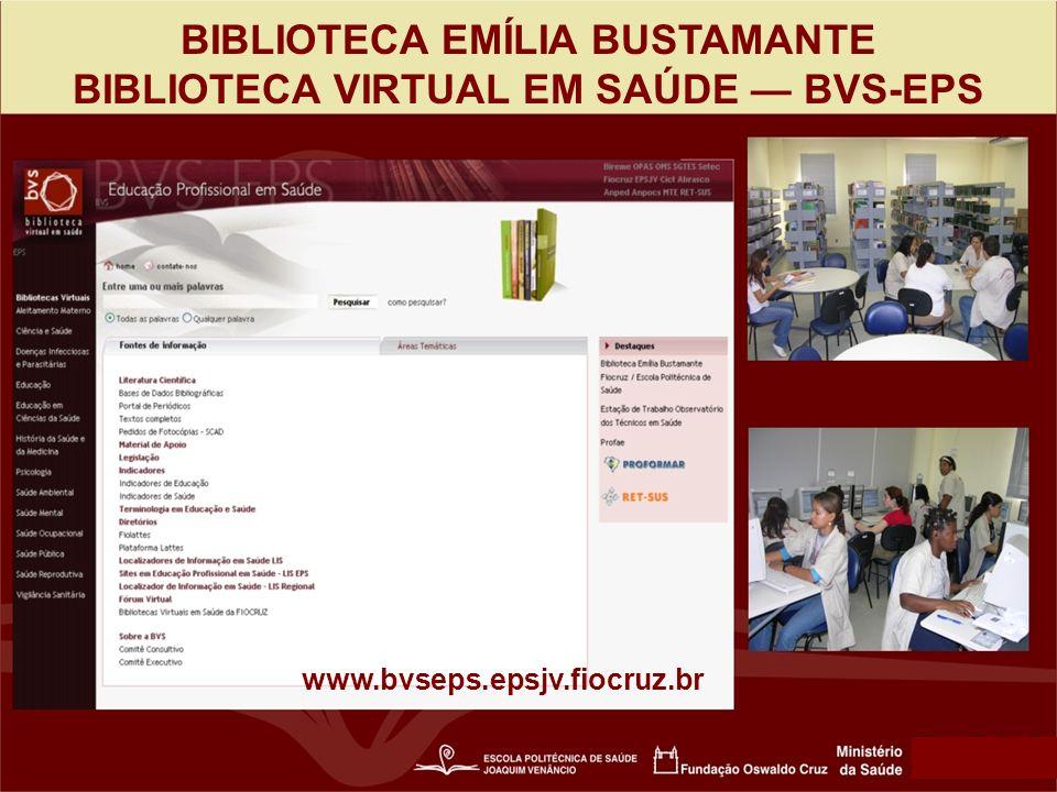 BIBLIOTECA EMÍLIA BUSTAMANTE BIBLIOTECA VIRTUAL EM SAÚDE BVS-EPS www.bvseps.epsjv.fiocruz.br