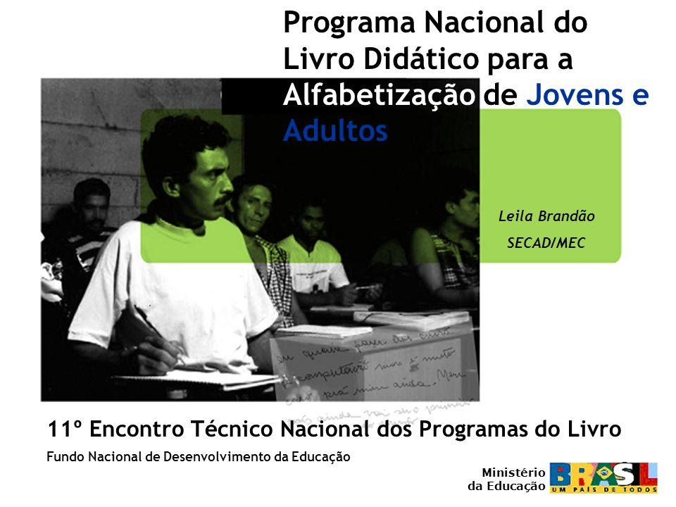 Programa Nacional do Livro Didático para a Alfabetização de Jovens e Adultos 11º Encontro Técnico Nacional dos Programas do Livro Ministério da Educaç