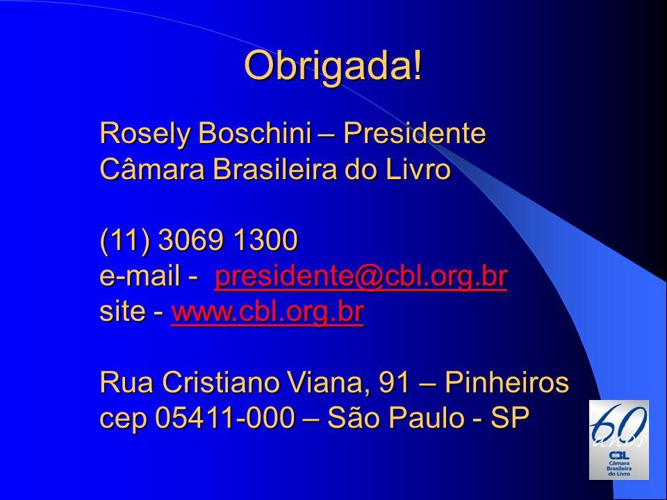 Obrigada! Rosely Boschini – Presidente Câmara Brasileira do Livro (11) 3069 1300 e-mail - presidente@cbl.org.br site - www.cbl.org.br presidente@cbl.o