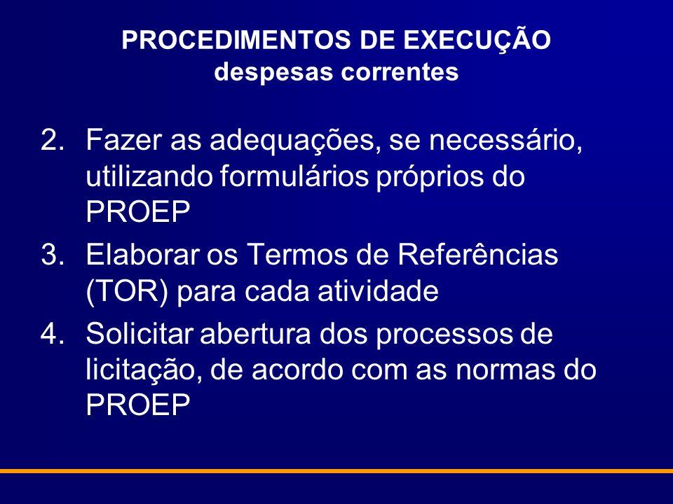 PROCEDIMENTOS DE EXECUÇÃO despesas correntes 2.Fazer as adequações, se necessário, utilizando formulários próprios do PROEP 3.Elaborar os Termos de Re