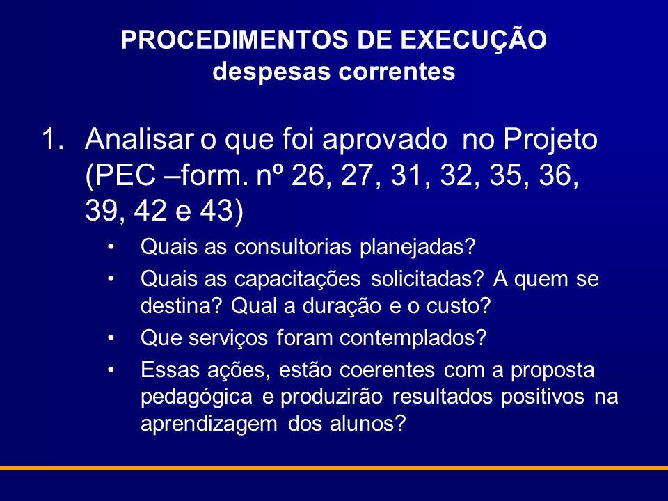 PROCEDIMENTOS DE EXECUÇÃO despesas correntes 1.Analisar o que foi aprovado no Projeto (PEC –form.