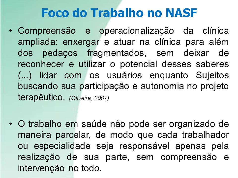 Foco do Trabalho no NASF Compreensão e operacionalização da clínica ampliada: enxergar e atuar na clínica para além dos pedaços fragmentados, sem deix