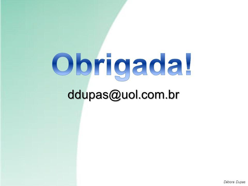 ddupas@uol.com.br Débora Dupas