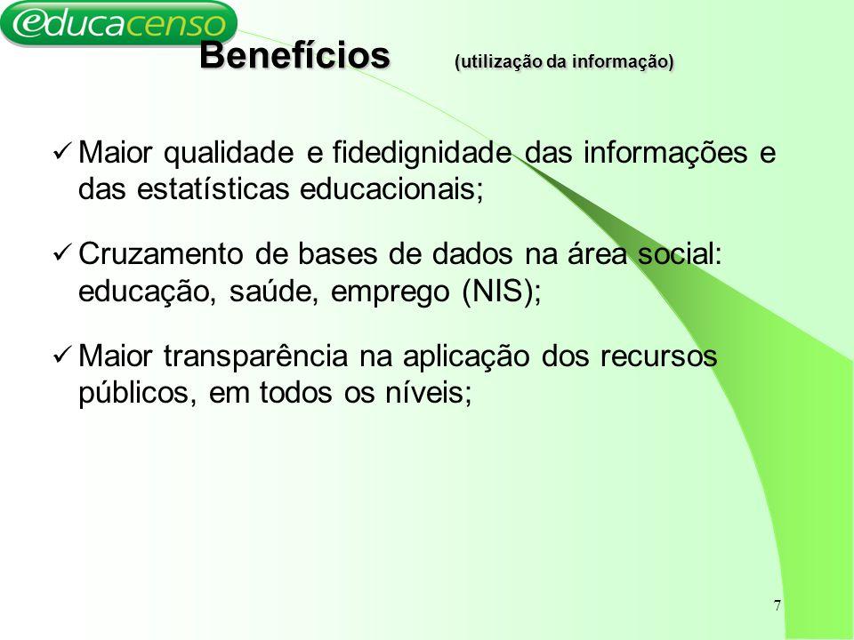 7 Benefícios (utilização da informação) Maior qualidade e fidedignidade das informações e das estatísticas educacionais; Cruzamento de bases de dados
