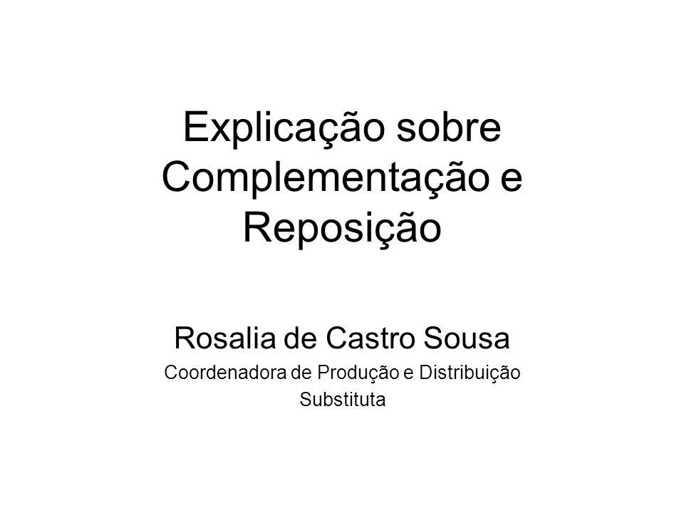 Explicação sobre Complementação e Reposição Rosalia de Castro Sousa Coordenadora de Produção e Distribuição Substituta