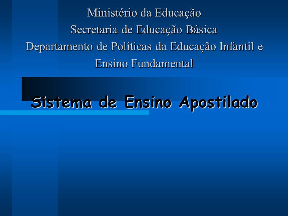 Ministério da Educação Secretaria de Educação Básica Departamento de Políticas da Educação Infantil e Ensino Fundamental Sistema de Ensino Apostilado