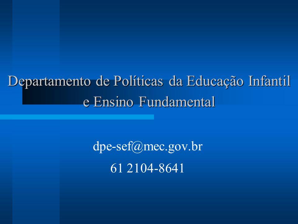 Departamento de Políticas da Educação Infantil e Ensino Fundamental dpe-sef@mec.gov.br 61 2104-8641