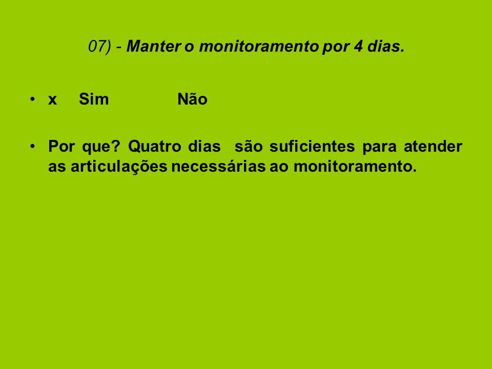 07) - Manter o monitoramento por 4 dias. xSimNão Por que.