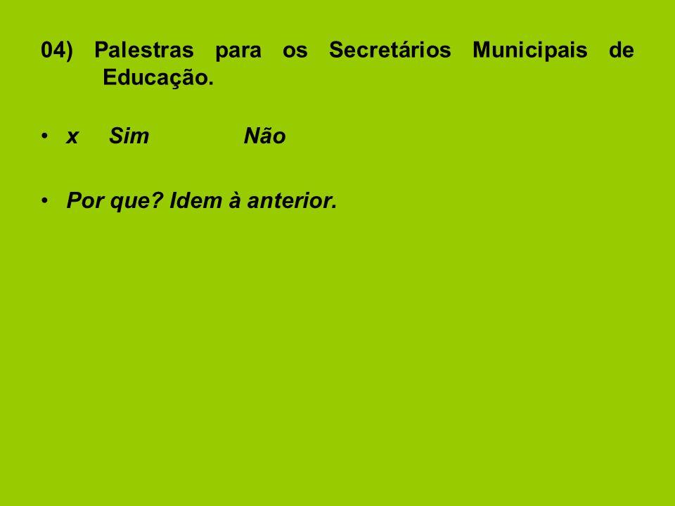 04) Palestras para os Secretários Municipais de Educação. xSimNão Por que Idem à anterior.