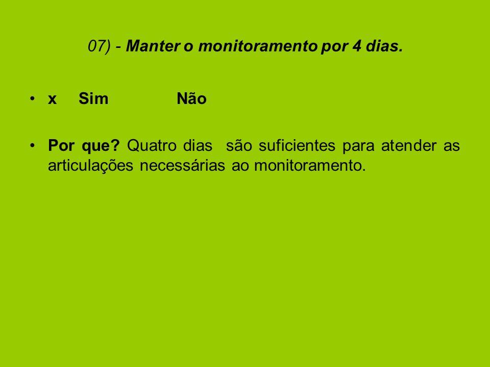07) - Manter o monitoramento por 4 dias.xSimNão Por que.