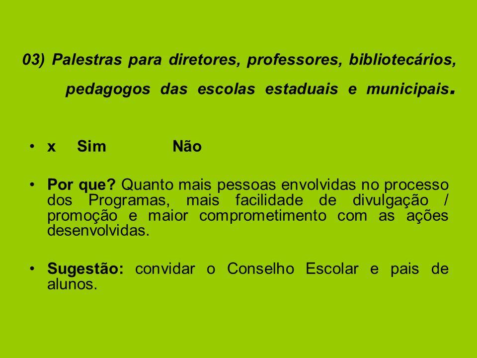 03) Palestras para diretores, professores, bibliotecários, pedagogos das escolas estaduais e municipais.