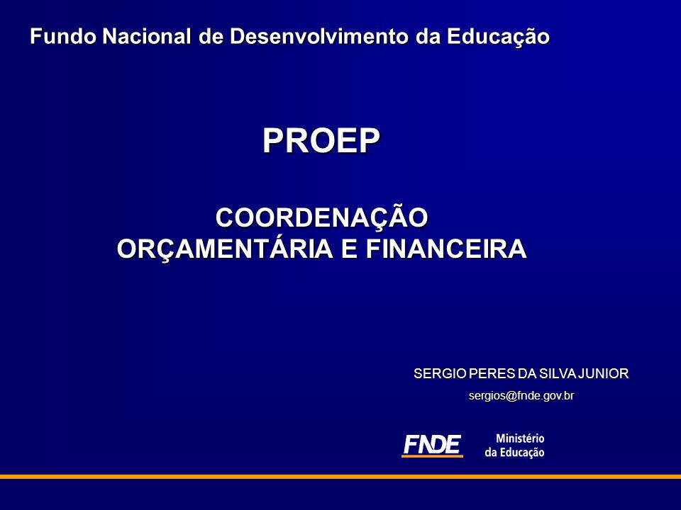 Fundo Nacional de Desenvolvimento da Educação PROEPCOORDENAÇÃO ORÇAMENTÁRIA E FINANCEIRA SERGIO PERES DA SILVA JUNIOR sergios@fnde.gov.br