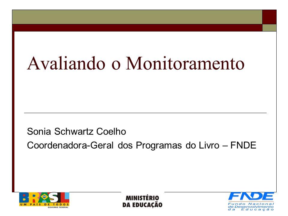 Avaliando o Monitoramento Sonia Schwartz Coelho Coordenadora-Geral dos Programas do Livro – FNDE