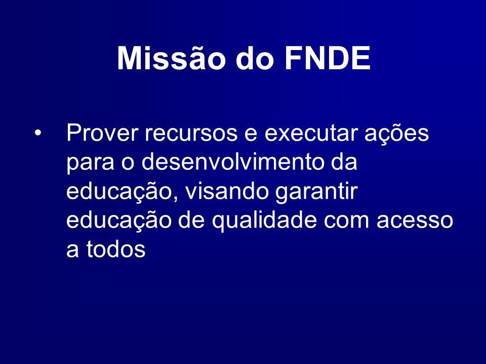 Missão do FNDE Prover recursos e executar ações para o desenvolvimento da educação, visando garantir educação de qualidade com acesso a todos