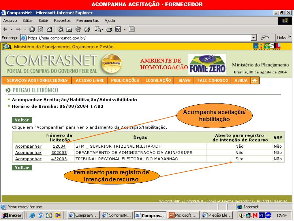 ACOMPANHA ACEITAÇÃO - FORNECEDOR Acompanha aceitação/ habilitação Item aberto para registro de Intenção de recurso