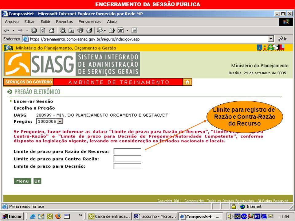 ENCERRAMENTO DA SESSÃO PÚBLICA Limite para registro de Razão e Contra-Razão do Recurso
