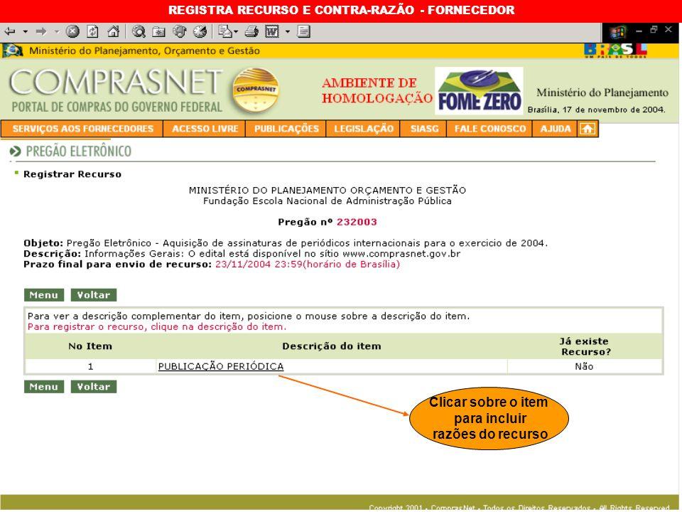 REGISTRA RECURSO E CONTRA-RAZÃO - FORNECEDOR Clicar sobre o item para incluir razões do recurso