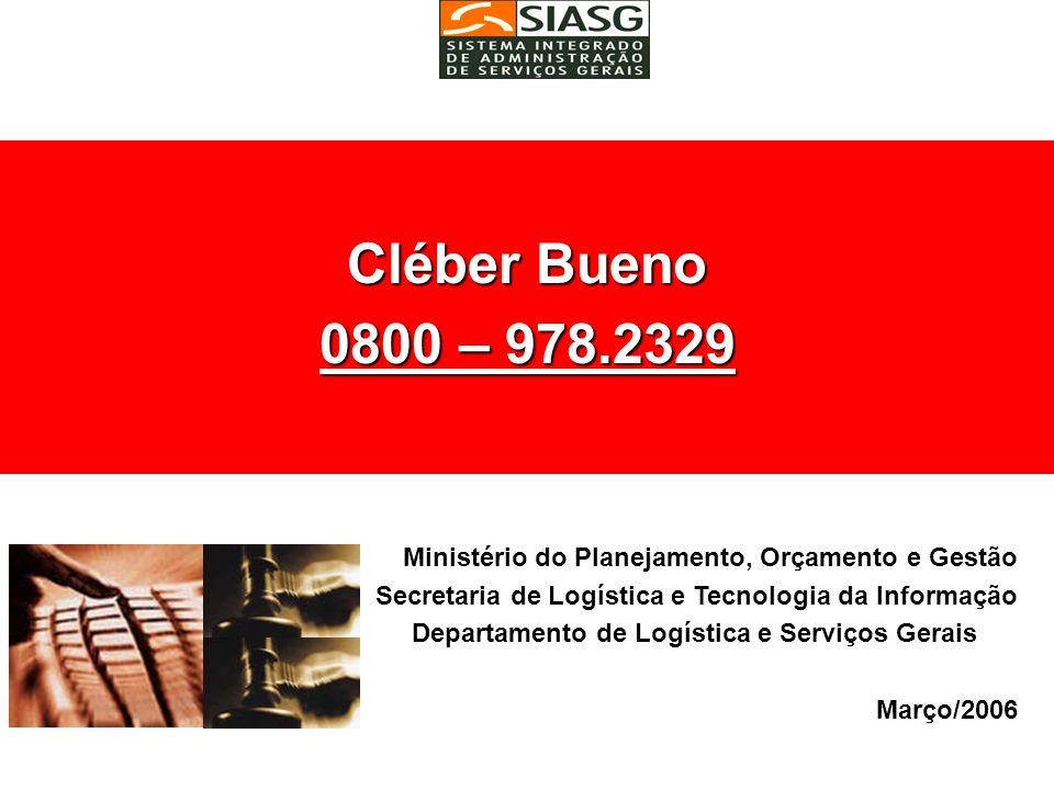 Cléber Bueno 0800 – 978.2329 Ministério do Planejamento, Orçamento e Gestão Secretaria de Logística e Tecnologia da Informação Departamento de Logísti