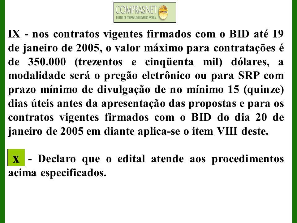 IX - nos contratos vigentes firmados com o BID até 19 de janeiro de 2005, o valor máximo para contratações é de 350.000 (trezentos e cinqüenta mil) dó