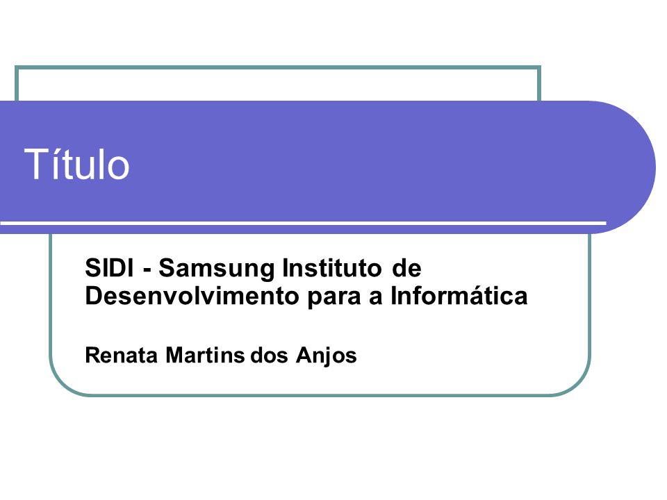 Título SIDI - Samsung Instituto de Desenvolvimento para a Informática Renata Martins dos Anjos