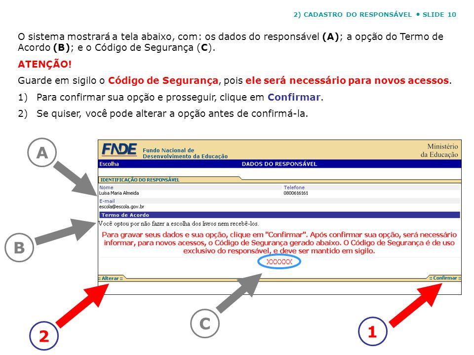 O sistema mostrará a tela abaixo, com: os dados do responsável (A); a opção do Termo de Acordo (B); e o Código de Segurança (C). ATENÇÃO! Guarde em si