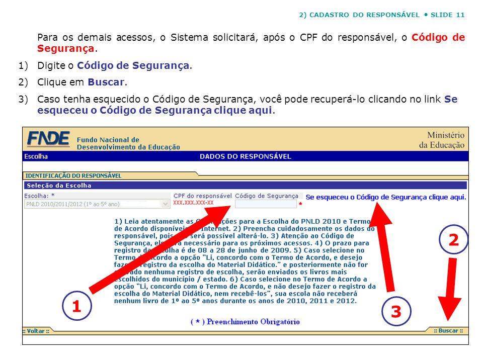 Para os demais acessos, o Sistema solicitará, após o CPF do responsável, o Código de Segurança. 1)Digite o Código de Segurança. 2)Clique em Buscar. 3)