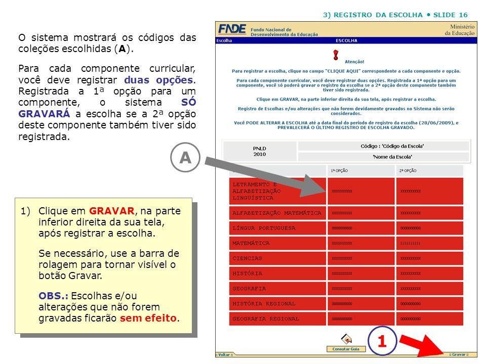 3) REGISTRO DA ESCOLHA SLIDE 16 O sistema mostrará os códigos das coleções escolhidas (A). Para cada componente curricular, você deve registrar duas o