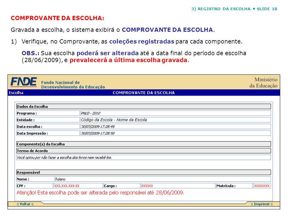 3) REGISTRO DA ESCOLHA SLIDE 18 COMPROVANTE DA ESCOLHA: Gravada a escolha, o sistema exibirá o COMPROVANTE DA ESCOLHA. 1)Verifique, no Comprovante, as