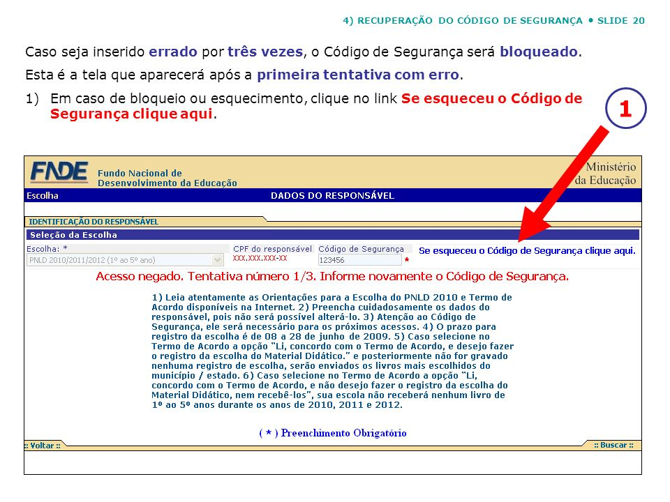 4) RECUPERAÇÃO DO CÓDIGO DE SEGURANÇA SLIDE 20 Caso seja inserido errado por três vezes, o Código de Segurança será bloqueado. Esta é a tela que apare