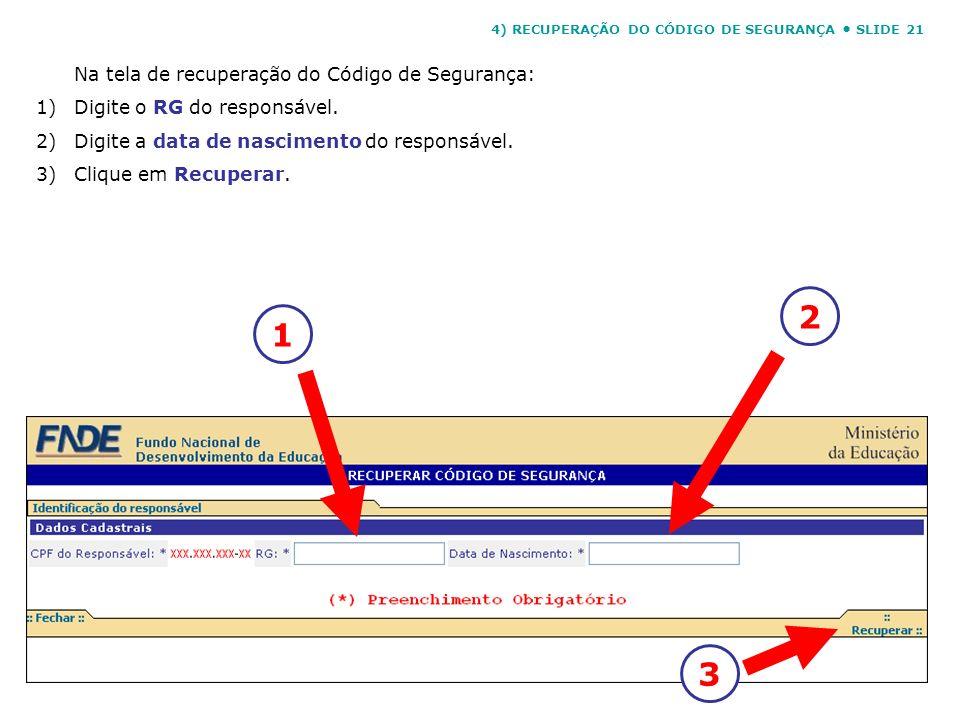 Na tela de recuperação do Código de Segurança: 1)Digite o RG do responsável. 2)Digite a data de nascimento do responsável. 3)Clique em Recuperar. 123