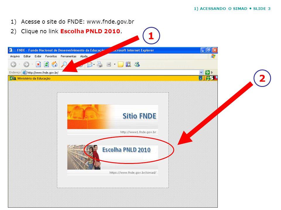 1) ACESSANDO O SIMAD SLIDE 3 1)Acesse o site do FNDE: www.fnde.gov.br 2)Clique no link Escolha PNLD 2010. 12