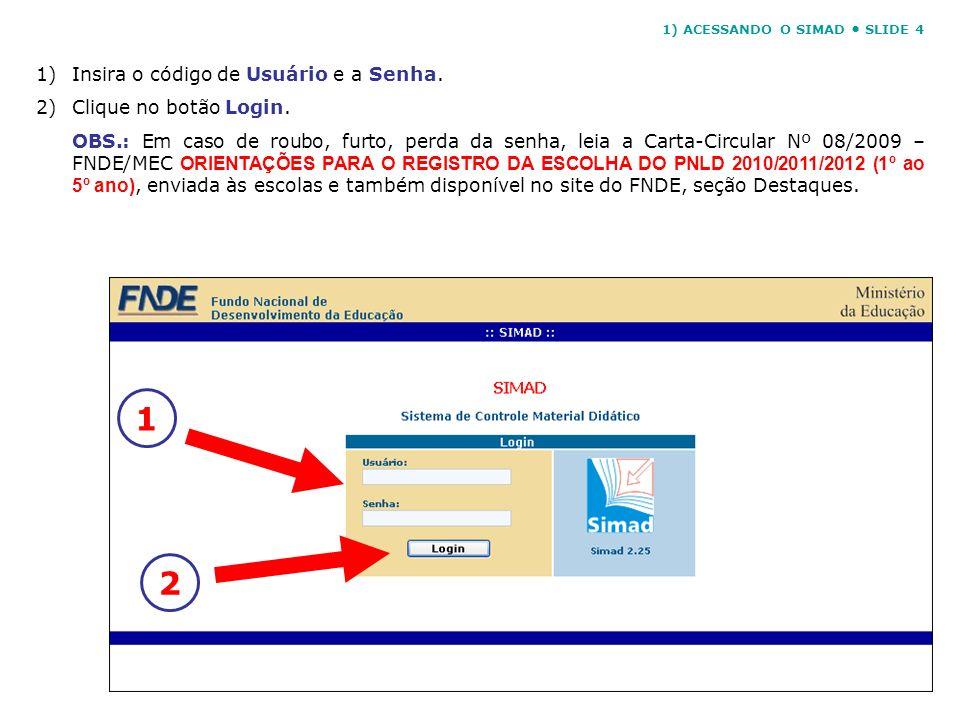 1)Insira o código de Usuário e a Senha. 2)Clique no botão Login. OBS.: Em caso de roubo, furto, perda da senha, leia a Carta-Circular Nº 08/2009 – FND