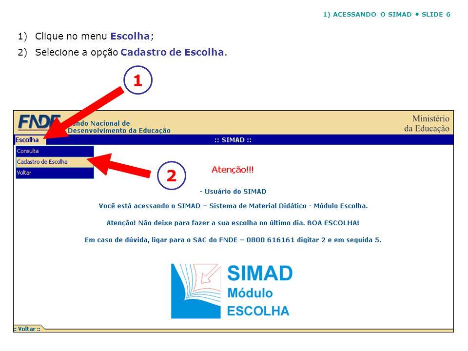 1)Clique no menu Escolha; 2)Selecione a opção Cadastro de Escolha. 12 1) ACESSANDO O SIMAD SLIDE 6