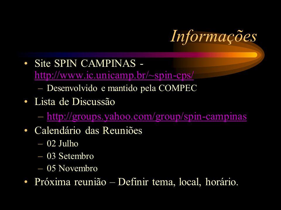 Informações Site SPIN CAMPINAS - http://www.ic.unicamp.br/~spin-cps/ http://www.ic.unicamp.br/~spin-cps/ –Desenvolvido e mantido pela COMPEC Lista de Discussão –http://groups.yahoo.com/group/spin-campinashttp://groups.yahoo.com/group/spin-campinas Calendário das Reuniões –02 Julho –03 Setembro –05 Novembro Próxima reunião – Definir tema, local, horário.