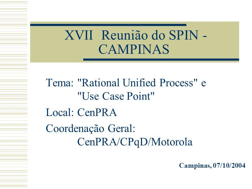 Agenda 14:00 - 14:15 - Abertura e Apresentação 14:15 - 15:15 - Rational Unified Process 15:15 - 15:45 - Coffe-Break 15:45 - 16:55 - Use Case Point 16:55 - 17:00 - Encerramento