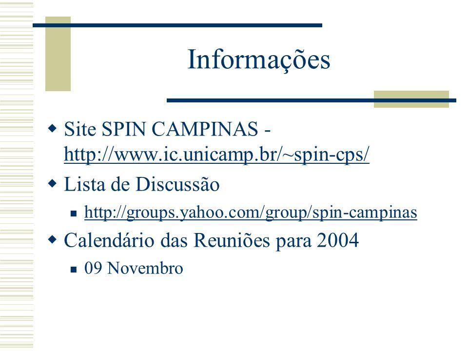Informações Site SPIN CAMPINAS - http://www.ic.unicamp.br/~spin-cps/ http://www.ic.unicamp.br/~spin-cps/ Lista de Discussão http://groups.yahoo.com/group/spin-campinas Calendário das Reuniões para 2004 09 Novembro