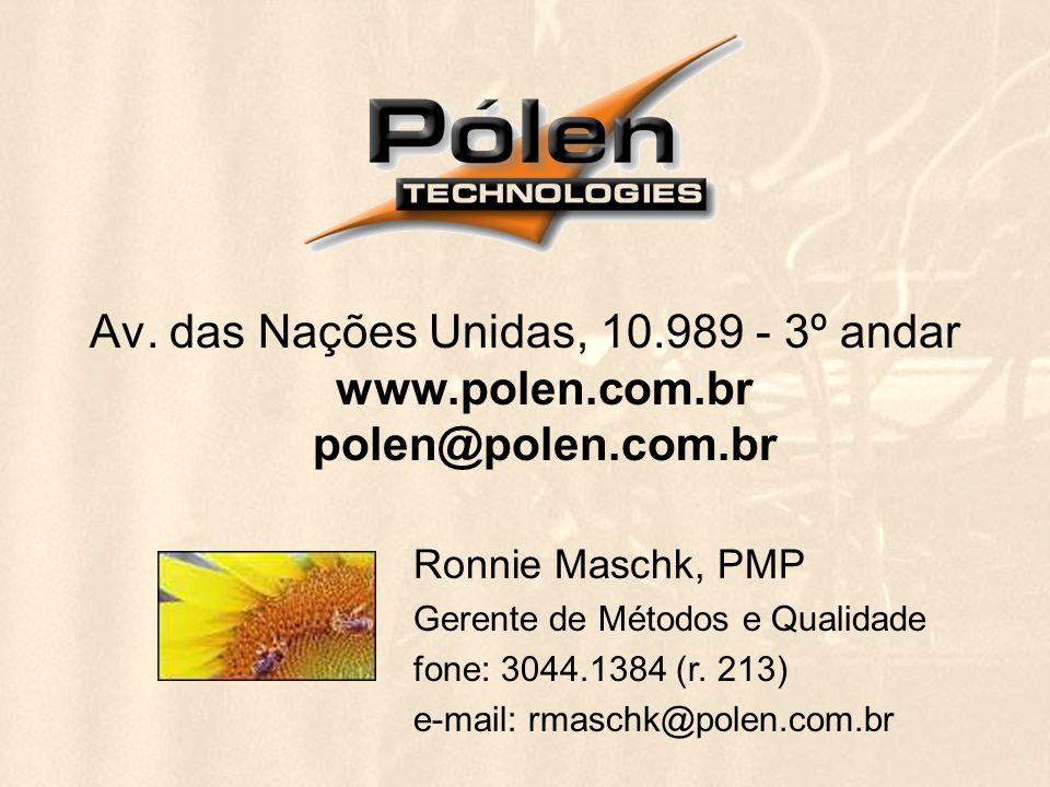 Av. das Nações Unidas, 10.989 - 3º andar www.polen.com.br polen@polen.com.br Ronnie Maschk, PMP Gerente de Métodos e Qualidade fone: 3044.1384 (r. 213