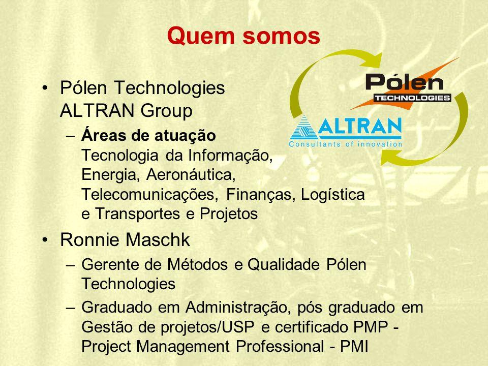 Quem somos Pólen Technologies ALTRAN Group –Áreas de atuação Tecnologia da Informação, Energia, Aeronáutica, Telecomunicações, Finanças, Logística e T