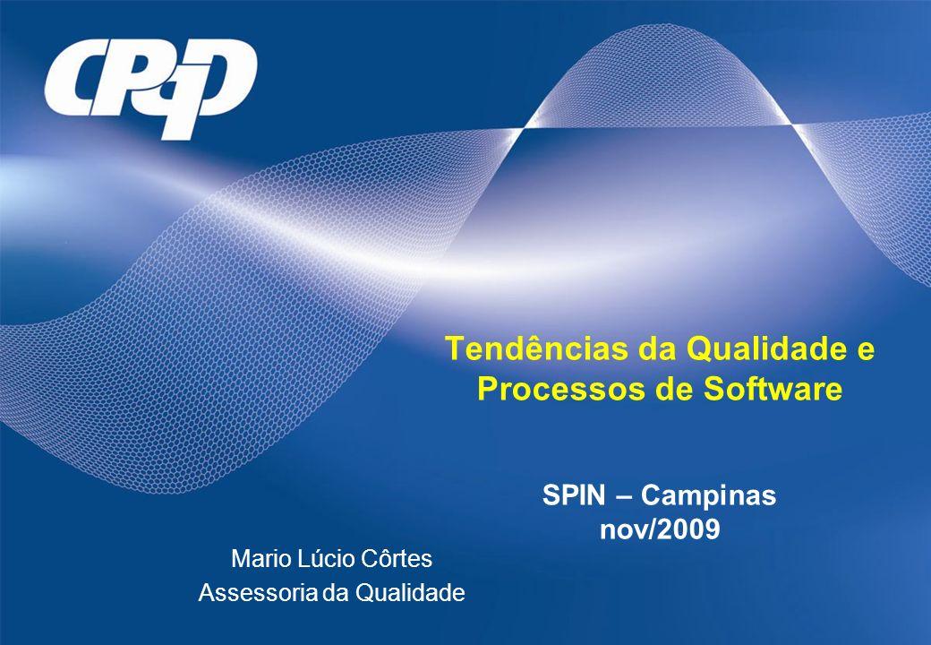 Tendências da Qualidade e Processos de Software SPIN – Campinas nov/2009 Mario Lúcio Côrtes Assessoria da Qualidade