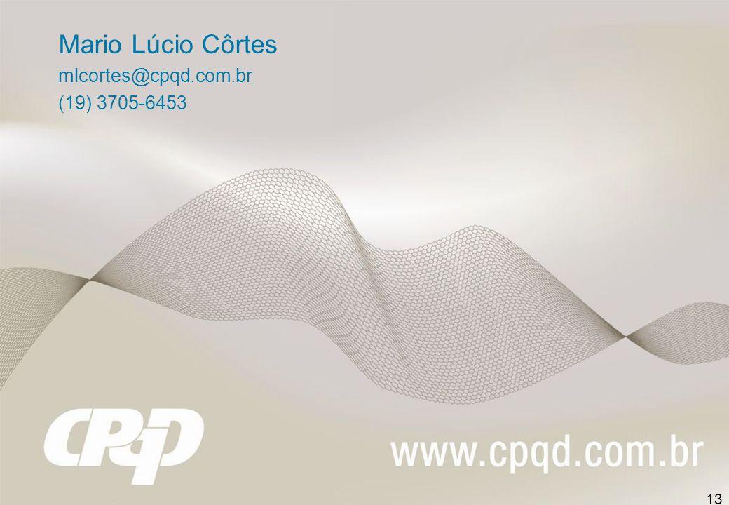 13 Mario Lúcio Côrtes mlcortes@cpqd.com.br (19) 3705-6453