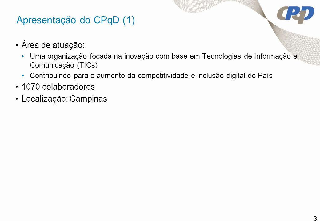 3 Apresentação do CPqD (1) Área de atuação: Uma organização focada na inovação com base em Tecnologias de Informação e Comunicação (TICs) Contribuindo