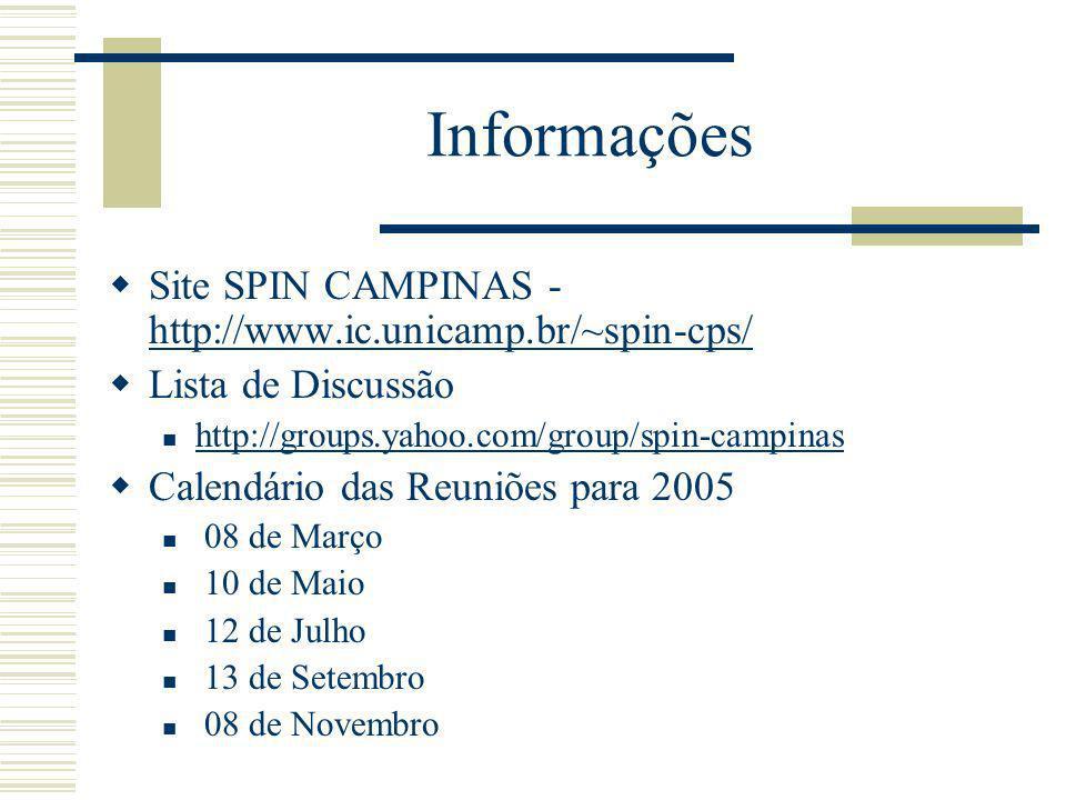 Informações Site SPIN CAMPINAS - http://www.ic.unicamp.br/~spin-cps/ http://www.ic.unicamp.br/~spin-cps/ Lista de Discussão http://groups.yahoo.com/group/spin-campinas Calendário das Reuniões para 2005 08 de Março 10 de Maio 12 de Julho 13 de Setembro 08 de Novembro