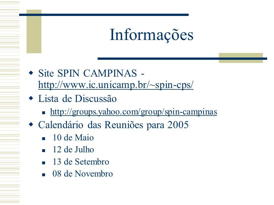 Informações Site SPIN CAMPINAS - http://www.ic.unicamp.br/~spin-cps/ http://www.ic.unicamp.br/~spin-cps/ Lista de Discussão http://groups.yahoo.com/gr