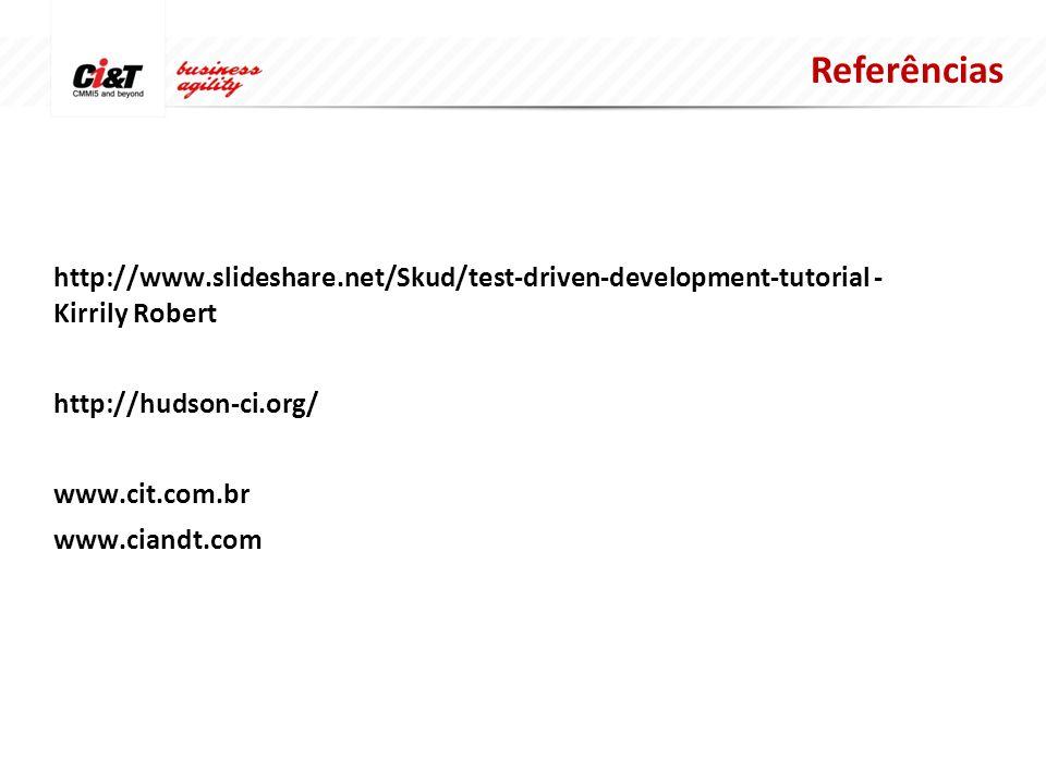 http://www.slideshare.net/Skud/test-driven-development-tutorial - Kirrily Robert http://hudson-ci.org/ www.cit.com.br www.ciandt.com Referências