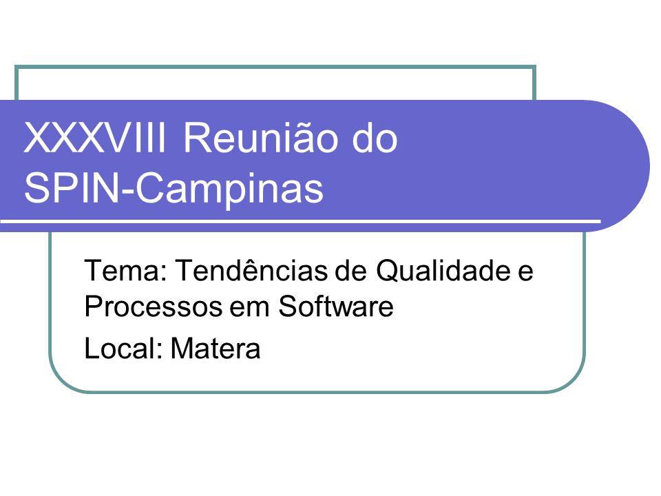 XXXVIII Reunião do SPIN-Campinas Tema: Tendências de Qualidade e Processos em Software Local: Matera