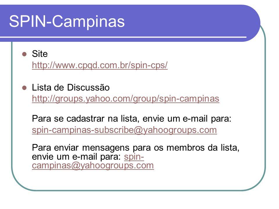 SPIN-Campinas Site http://www.cpqd.com.br/spin-cps/ Lista de Discussão http://groups.yahoo.com/group/spin-campinas Para se cadastrar na lista, envie u