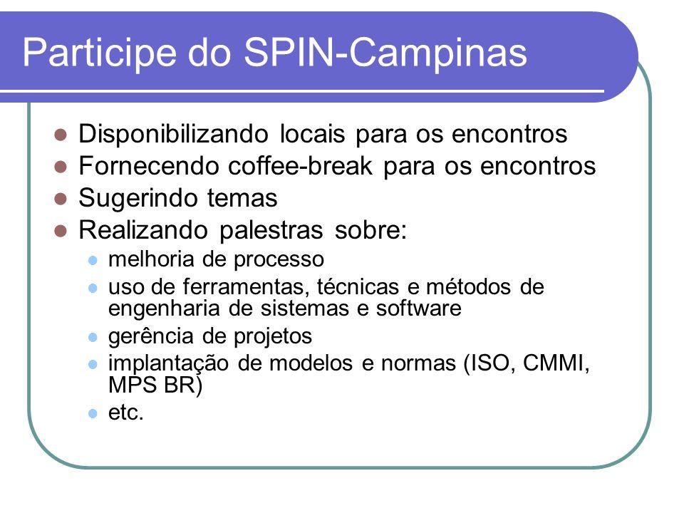 Participe do SPIN-Campinas Disponibilizando locais para os encontros Fornecendo coffee-break para os encontros Sugerindo temas Realizando palestras so